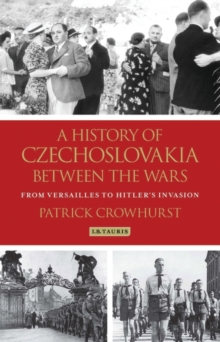 A History of Czechoslovakia Between the Wars : From Versailles to Hitler's Invasion, Hardback Book