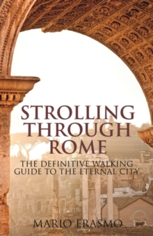 Strolling Through Rome : The Definitive Walking Guide to the Eternal City, Paperback Book