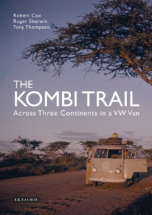 The Kombi Trail : Across Three Continents in a VW Van, Hardback Book