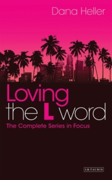 Loving the L Word : The Complete Series in Focus, Paperback / softback Book