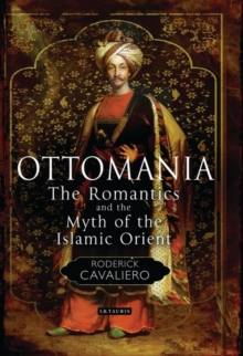 Ottomania : The Romantics and the Myth of the Islamic Orient, Paperback / softback Book