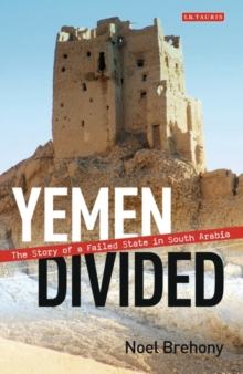 Yemen Divided : The Story of a Failed State in South Arabia, Paperback Book