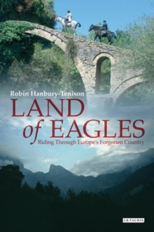 Land of Eagles : Riding Through Europe's Forgotten Country, Paperback / softback Book