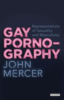 Gay Pornography : Representations of Sexuality and Masculinity, Paperback / softback Book