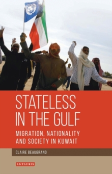 Stateless in the Gulf : Migration, Nationality and Society in Kuwait v.143, Hardback Book
