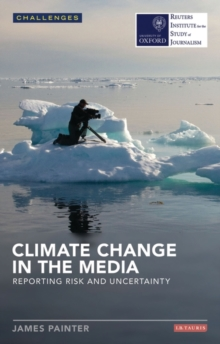 Climate Change in the Media : Reporting Risk and Uncertainty, Paperback / softback Book