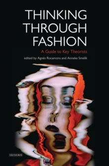 Thinking Through Fashion : A Guide to Key Theorists, Hardback Book