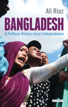 Bangladesh : A Political History Since Independence, Hardback Book
