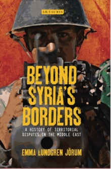 Beyond Syria's Borders : A History of Territorial Disputes in the Middle East, Hardback Book