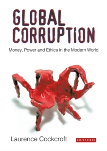 Global Corruption : Money, Power and Ethics in the Modern World, Paperback Book
