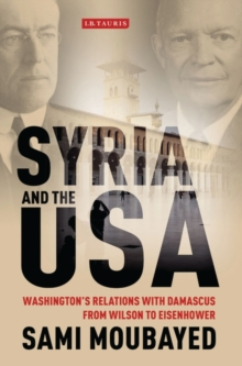 Syria and the USA : Washington's Relations with Damascus from Wilson to Eisenhower, Paperback Book