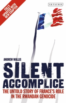 Silent Accomplice : The Untold Story of France's Role in the Rwandan Genocide, Paperback / softback Book