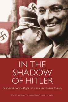 In the Shadow of Hitler : Personalities of the Right in Central and Eastern Europe, Paperback Book