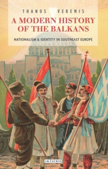 A Modern History of the Balkans : Nationalism and Identity in Southeast Europe, Hardback Book