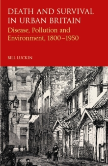Death and Survival in Urban Britain : Disease, Pollution and Environment, 1850-1950, Hardback Book