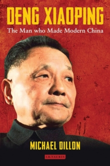 Deng Xiaoping : The Man who Made Modern China, Hardback Book