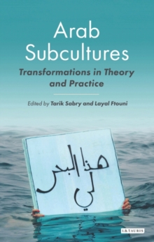 Arab Subcultures : Transformations in Theory and Practice, Paperback Book