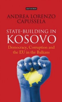 State-Building in Kosovo : Democracy, Corruption and the EU in the Balkans, Hardback Book