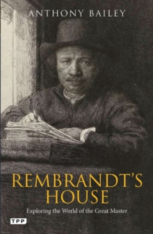 Rembrandt's house : Exploring the world of the great master, Paperback / softback Book
