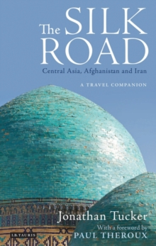 The Silk Road: Central Asia, Afghanistan and Iran : A Travel Companion, Paperback / softback Book