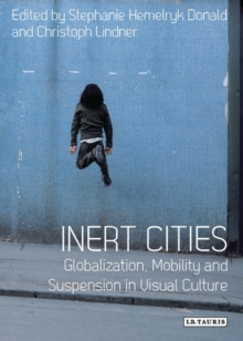 Inert Cities : Globalization, Mobility and Suspension in Visual Culture, Paperback Book