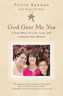 God Gave Me You : A True Story of Love, Loss and Heaven-Sent Miracle, Paperback Book