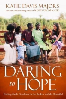 Daring to Hope : Finding God's Goodness in the Broken and the Beautiful, Paperback / softback Book