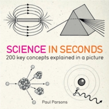 Science in Seconds : 200 Key Concepts Explained in an Instant, Paperback / softback Book