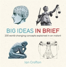 Big Ideas in Brief : 200 World-Changing Concepts Explained in an Instant, Paperback Book