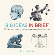 Big Ideas in Brief : 200 World-Changing Concepts Explained In An Instant, Paperback / softback Book