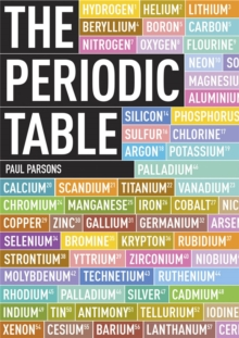 The Periodic Table : A Field Guide to the Elements, Paperback / softback Book