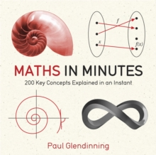 Maths in Minutes : 200 Key Concepts Explained In An Instant, Paperback / softback Book