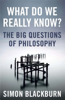 What Do We Really Know? : The Big Questions in Philosophy, Paperback / softback Book