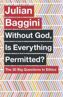 Without God, is Everything Permitted? : The 20 Big Questions in Ethics, Paperback Book