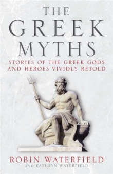 The Greek Myths : Stories of the Greek Gods and Heroes Vividly Retold, Paperback / softback Book
