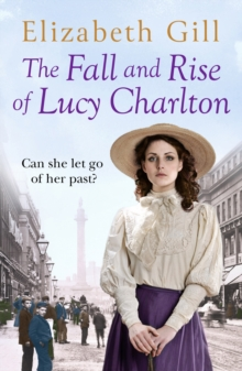 The Fall and Rise of Lucy Charlton : An Emotional Journey About a Tragic Loss and a Mysterious Inheritance, EPUB eBook