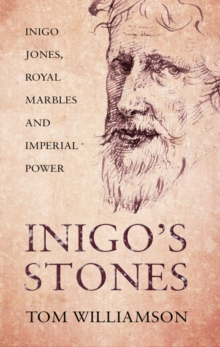 Inigo's Stones : Inigo Jones, Royal Marbles and Imperial Power, Paperback / softback Book