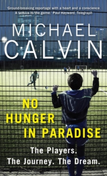 No Hunger in Paradise : The Players. The Journey. The Dream, Hardback Book