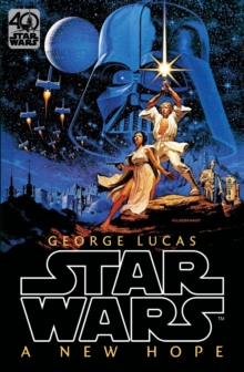 Star Wars: Episode IV: A New Hope : Official 40th Anniversary Collector's Edition, Hardback Book