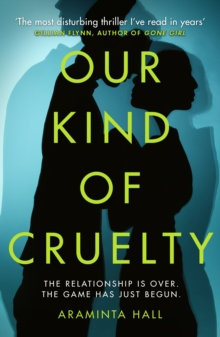 Our Kind of Cruelty : The most addictive psychological thriller of 2018, tipped by Gillian Flynn and Lisa Jewell, Hardback Book