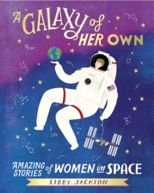 A Galaxy of Her Own : Amazing Stories of Women in Space, Hardback Book