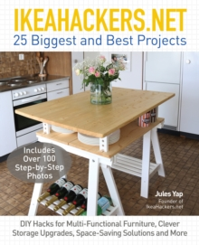 Ikeahackers.Net : 25 Biggest and Best Projects: DIY Hacks for Multi-Functional Furniture, Clever Storage Upgrades, Space-Saving Solutions and More, Paperback Book