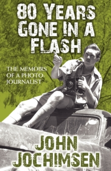 80 Years Gone in a Flash - The Memoirs of a Photojournalist, Paperback Book