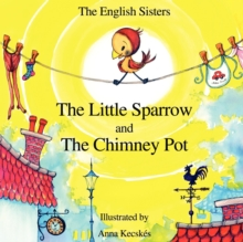 Story Time for Kids with NLP by The English Sisters - The Little Sparrow and The Chimney Pot, Paperback Book