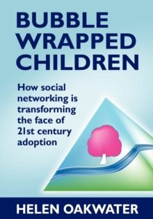 Bubble Wrapped Children - How Social Networking is Transforming the Face of 21st Century Adoption, Paperback Book