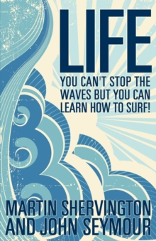 Life: You Can't Stop the Waves But You Can Learn How to Surf!, Paperback Book