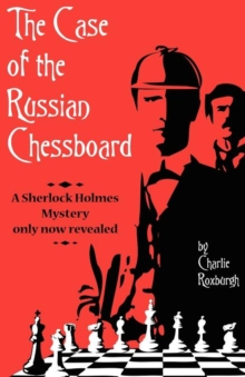 The Case of the Russian Chessboard A Sherlock Holmes Mystery Only Now Revealed, Paperback / softback Book