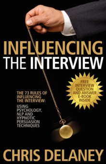 The 73 Rules of Influencing the Interview Using Psychology, NLP and Hypnotic Persuasion Techniques, Paperback Book