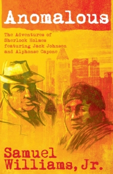 Anomalous: The Adventures of Sherlock Holmes Featuring Jack Johnson and Alphonse Capone, Paperback / softback Book