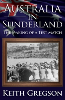 Australia in Sunderland: The Making of a Test Match, Paperback Book
